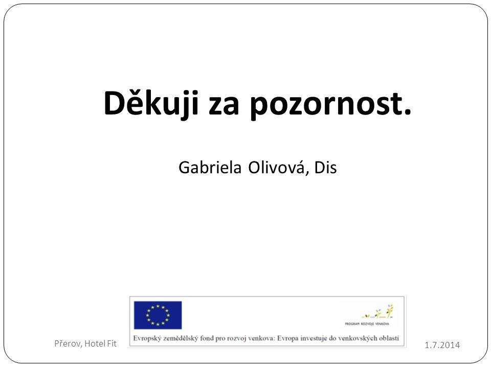 Děkuji za pozornost. Gabriela Olivová, Dis 1.7.2014 Přerov, Hotel Fit