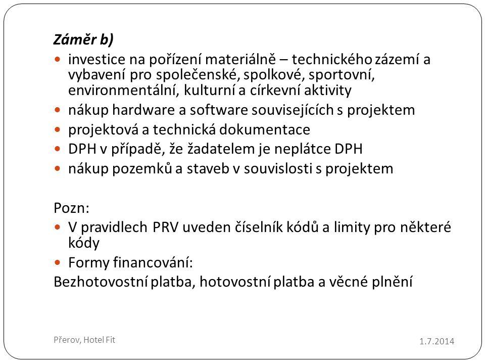 Věcné plnění (dobrovolná práce)  Forma financování věcným plněním je možná pouze u záměru a) a lze do něj zahrnout pouze stavební práce dle katalogu stavebních prací RTS, a.s., Brno Výdaje, které nejsou způsobilé  nákup použitého zařízení  nákup mobilních dopravních prostředků určených k přepravě osob 1.7.2014 Přerov, Hotel Fit
