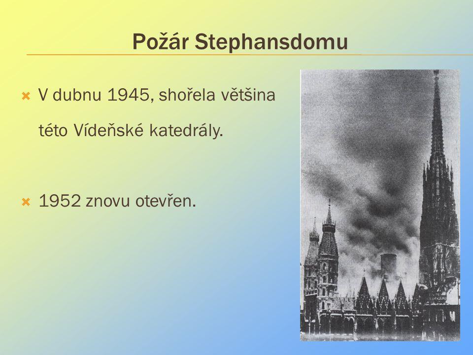 Požár Stephansdomu  V dubnu 1945, shořela většina této Vídeňské katedrály.  1952 znovu otevřen.