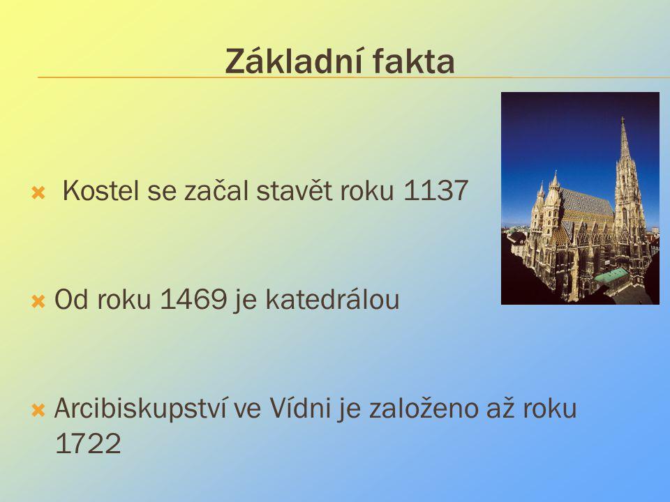 Základní fakta  Kostel se začal stavět roku 1137  Od roku 1469 je katedrálou  Arcibiskupství ve Vídni je založeno až roku 1722