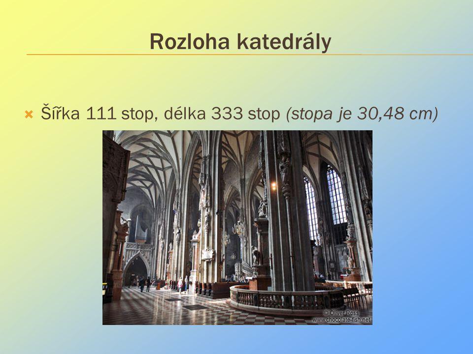 Rozloha katedrály  Šířka 111 stop, délka 333 stop (stopa je 30,48 cm)