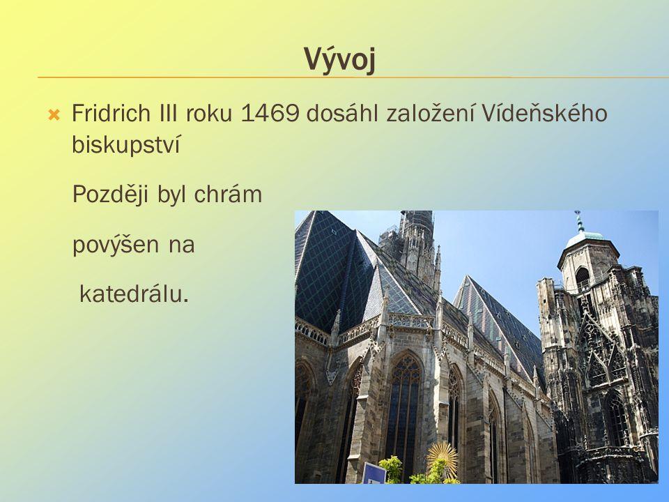 Vývoj  Fridrich III roku 1469 dosáhl založení Vídeňského biskupství Později byl chrám povýšen na katedrálu.