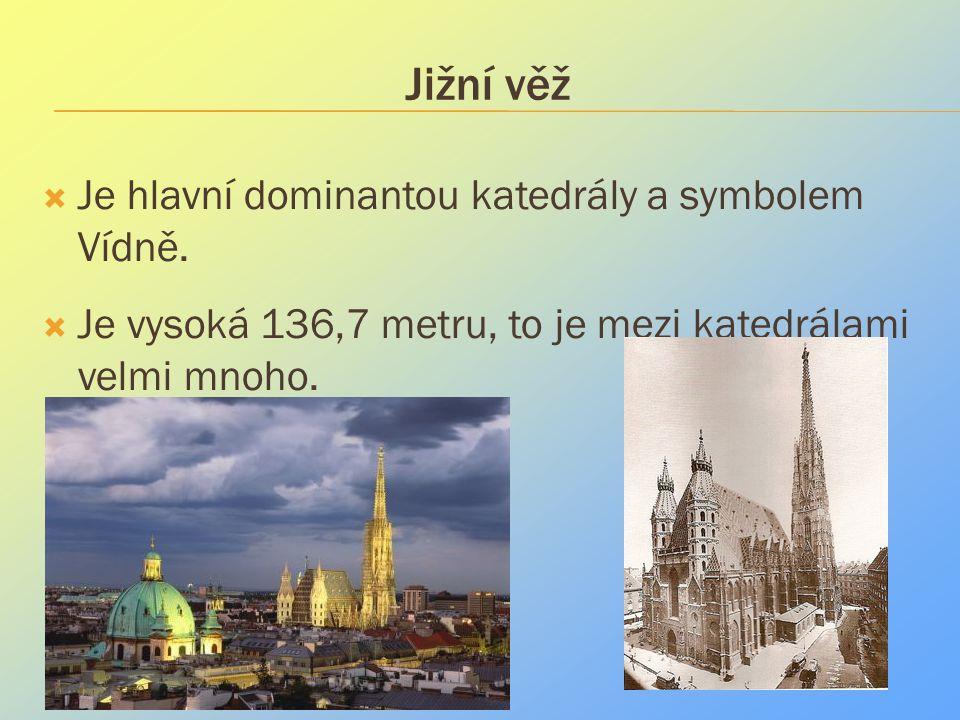 Jižní věž  Je hlavní dominantou katedrály a symbolem Vídně.  Je vysoká 136,7 metru, to je mezi katedrálami velmi mnoho.