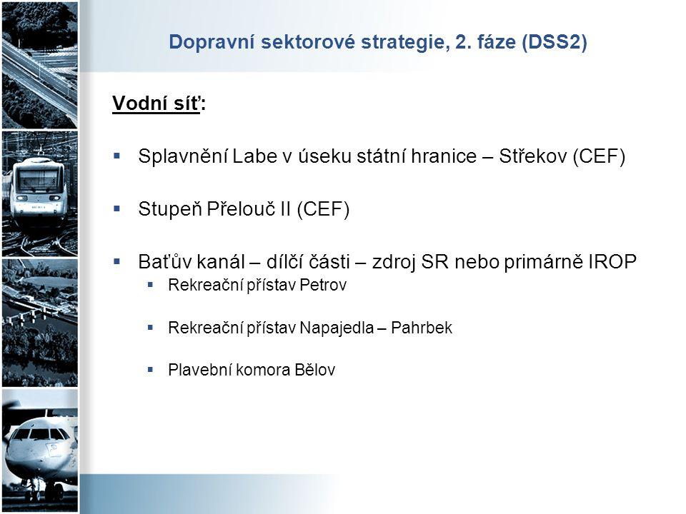Dopravní sektorové strategie, 2. fáze (DSS2) Vodní síť:  Splavnění Labe v úseku státní hranice – Střekov (CEF)  Stupeň Přelouč II (CEF)  Baťův kaná