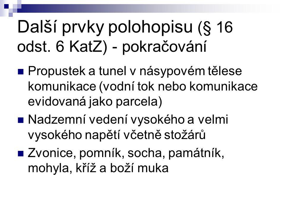 Další prvky polohopisu (§ 16 odst. 6 KatZ) - pokračování  Propustek a tunel v násypovém tělese komunikace (vodní tok nebo komunikace evidovaná jako p