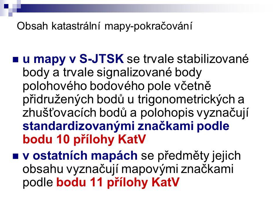 Obsah katastrální mapy-pokračování  u mapy v S-JTSK se trvale stabilizované body a trvale signalizované body polohového bodového pole včetně přidruže