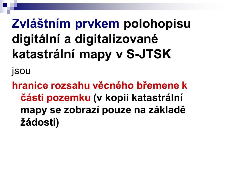 Zvláštním prvkem polohopisu digitální a digitalizované katastrální mapy v S-JTSK jsou hranice rozsahu věcného břemene k části pozemku (v kopii katastr