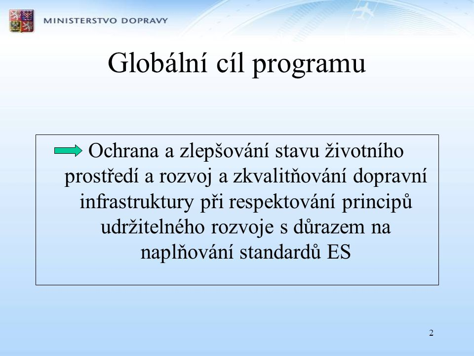 2 Globální cíl programu Ochrana a zlepšování stavu životního prostředí a rozvoj a zkvalitňování dopravní infrastruktury při respektování principů udržitelného rozvoje s důrazem na naplňování standardů ES