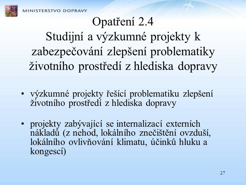 27 Opatření 2.4 Studijní a výzkumné projekty k zabezpečování zlepšení problematiky životního prostředí z hlediska dopravy •výzkumné projekty řešící pr