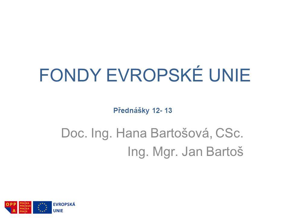 FONDY EVROPSKÉ UNIE Doc. Ing. Hana Bartošová, CSc. Ing. Mgr. Jan Bartoš Přednášky 12- 13