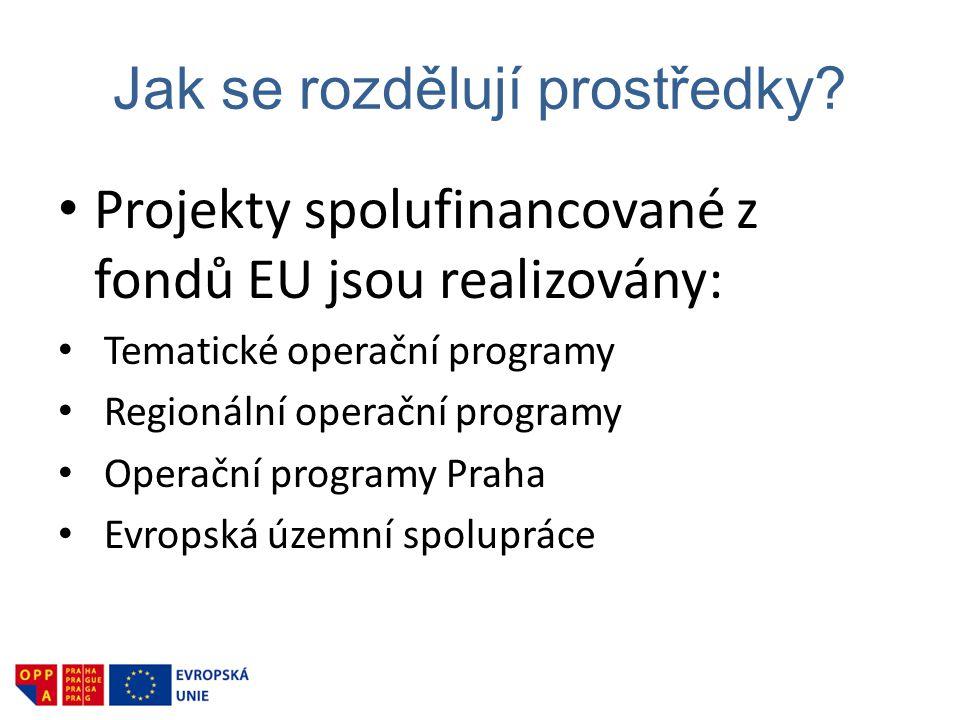 Jak se rozdělují prostředky? • Projekty spolufinancované z fondů EU jsou realizovány: • Tematické operační programy • Regionální operační programy • O