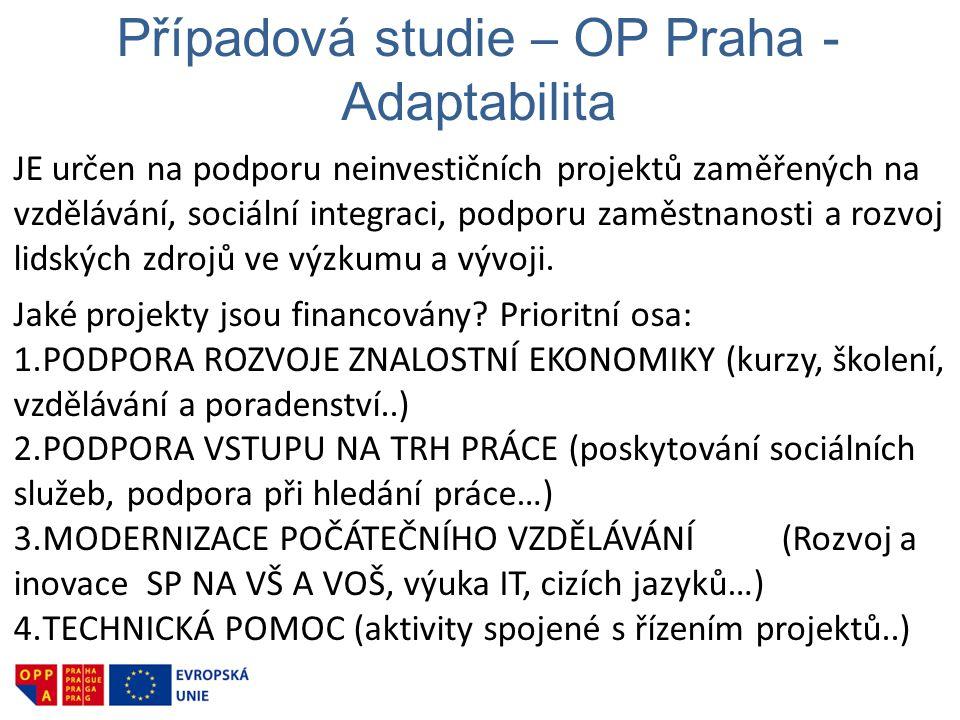 Případová studie – OP Praha - Adaptabilita JE určen na podporu neinvestičních projektů zaměřených na vzdělávání, sociální integraci, podporu zaměstnanosti a rozvoj lidských zdrojů ve výzkumu a vývoji.