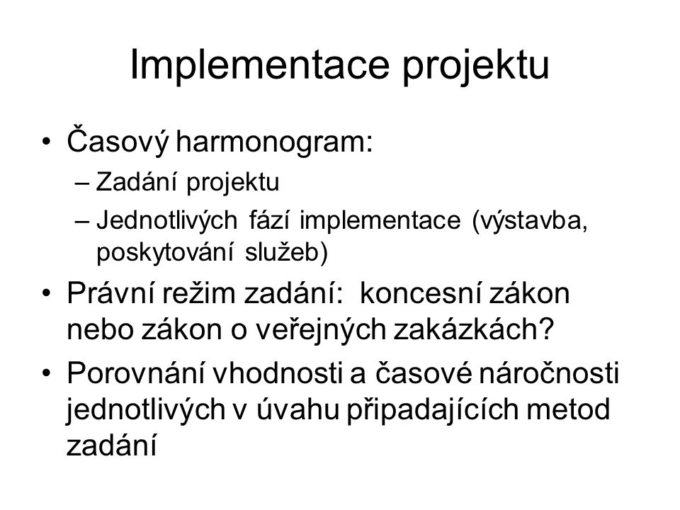 Implementace projektu •Časový harmonogram: –Zadání projektu –Jednotlivých fází implementace (výstavba, poskytování služeb) •Právní režim zadání: konce