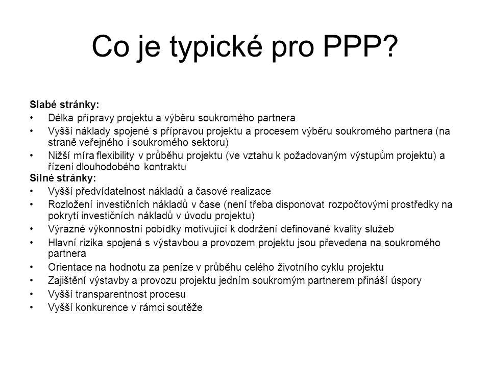 Co je typické pro PPP? PPP Slabé stránky: •Délka přípravy projektu a výběru soukromého partnera •Vyšší náklady spojené s přípravou projektu a procesem