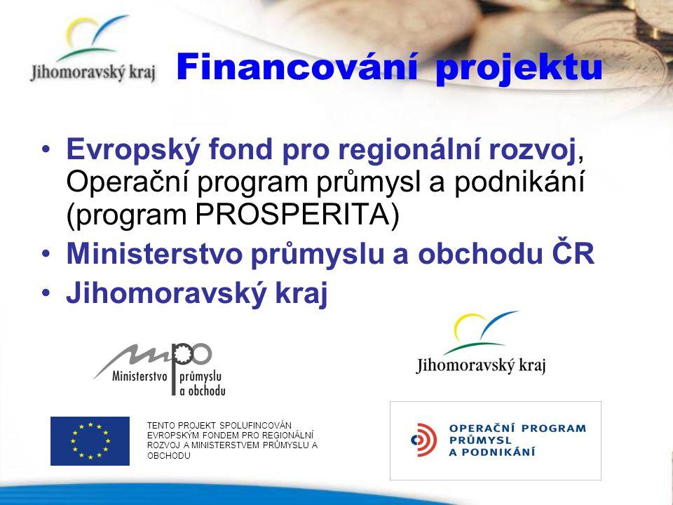 Financování projektu •Evropský fond pro regionální rozvoj, Operační program průmysl a podnikání (program PROSPERITA) •Ministerstvo průmyslu a obchodu