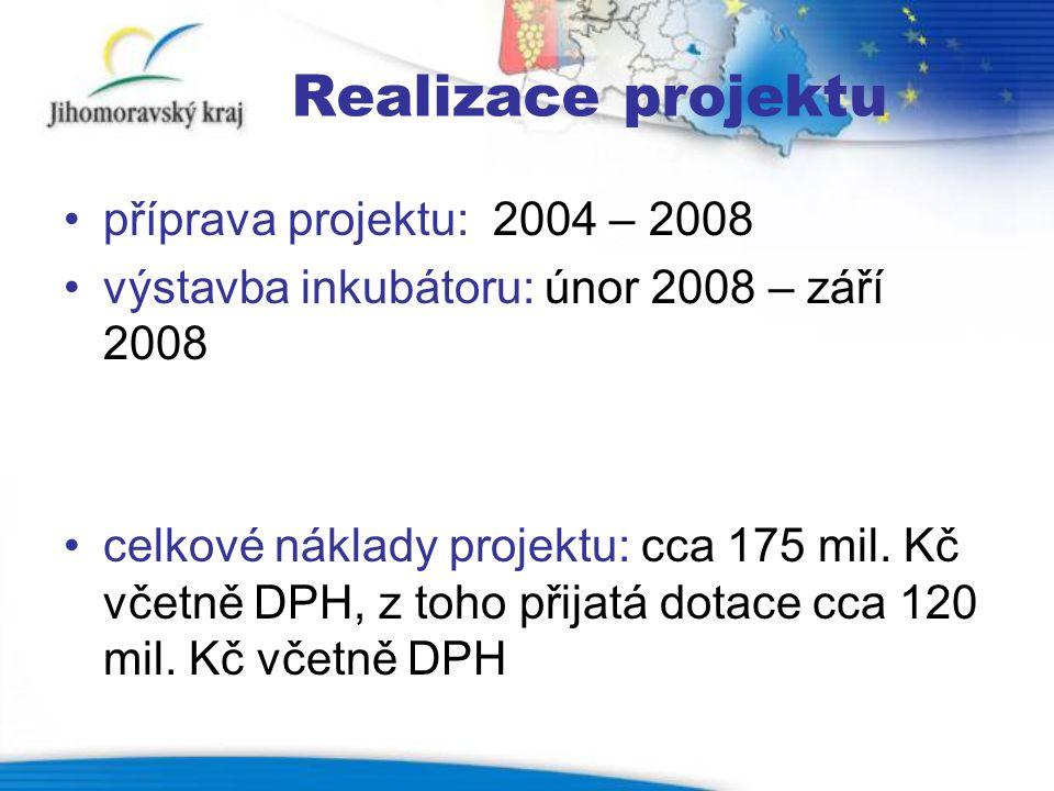 Realizace projektu •příprava projektu: 2004 – 2008 •výstavba inkubátoru: únor 2008 – září 2008 •celkové náklady projektu: cca 175 mil. Kč včetně DPH,