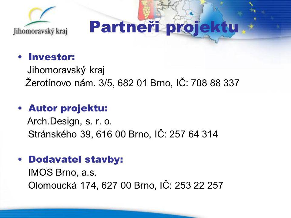 Partneři projektu •Investor: Jihomoravský kraj Žerotínovo nám. 3/5, 682 01 Brno, IČ: 708 88 337 •Autor projektu: Arch.Design, s. r. o. Stránského 39,