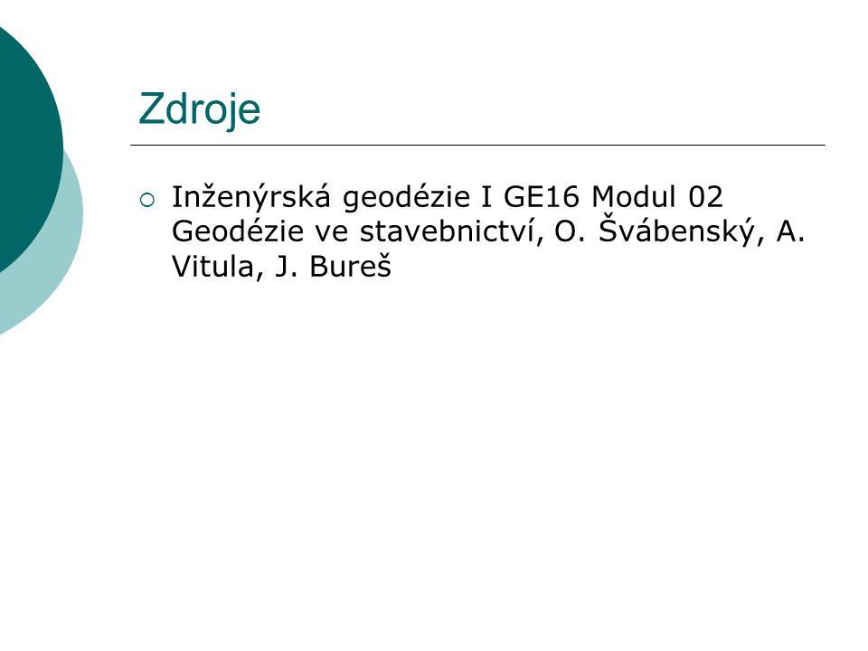 Zdroje  Inženýrská geodézie I GE16 Modul 02 Geodézie ve stavebnictví, O. Švábenský, A. Vitula, J. Bureš