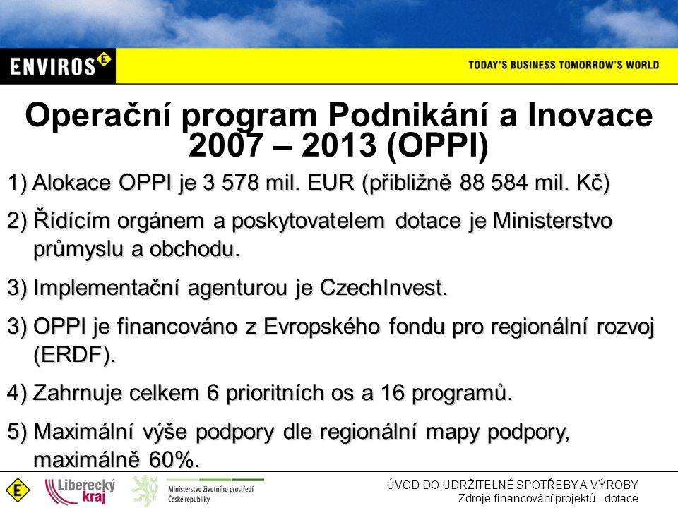 ÚVOD DO UDRŽITELNÉ SPOTŘEBY A VÝROBY Zdroje financování projektů - dotace 1) Alokace OPPI je 3 578 mil. EUR (přibližně 88 584 mil. Kč) 2) Řídícím orgá
