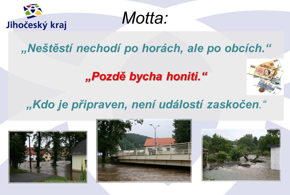 """Motta: """"Neštěstí nechodí po horách, ale po obcích. """"Pozdě bycha honiti. """"Kdo je připraven, není událostí zaskočen."""