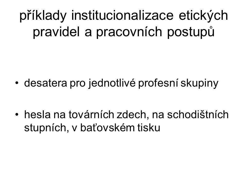 příklady institucionalizace etických pravidel a pracovních postupů •desatera pro jednotlivé profesní skupiny •hesla na továrních zdech, na schodištníc