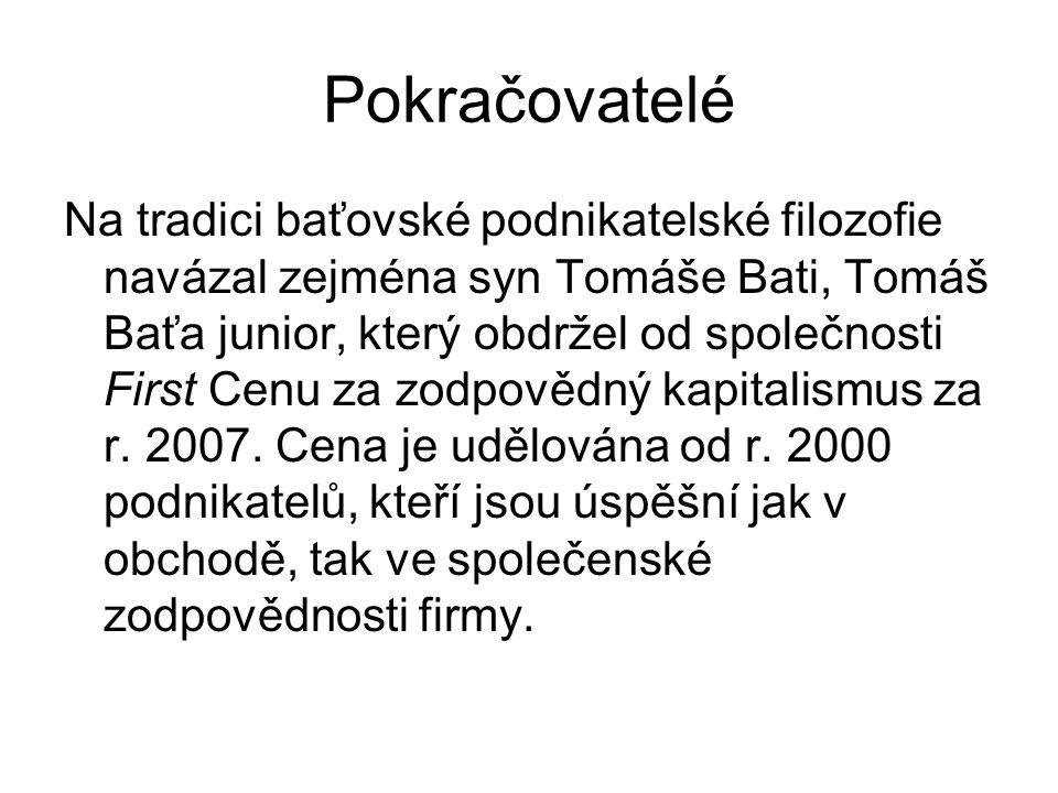 Pokračovatelé Na tradici baťovské podnikatelské filozofie navázal zejména syn Tomáše Bati, Tomáš Baťa junior, který obdržel od společnosti First Cenu