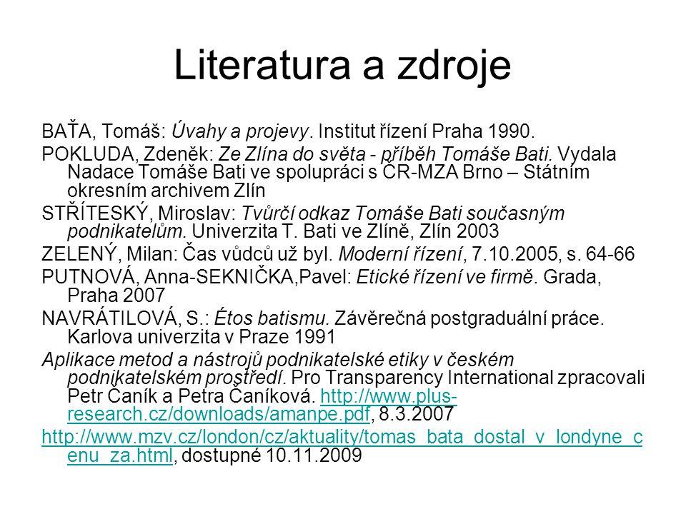 Literatura a zdroje BAŤA, Tomáš: Úvahy a projevy. Institut řízení Praha 1990. POKLUDA, Zdeněk: Ze Zlína do světa - příběh Tomáše Bati. Vydala Nadace T