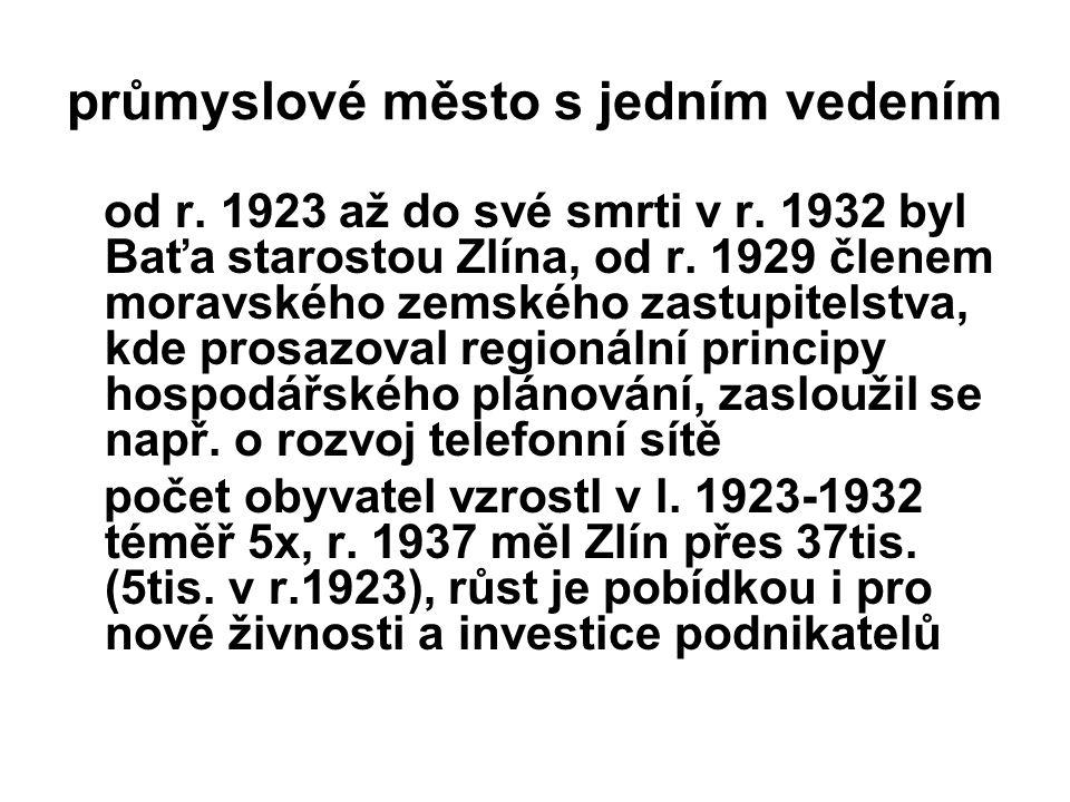 průmyslové město s jedním vedením od r. 1923 až do své smrti v r. 1932 byl Baťa starostou Zlína, od r. 1929 členem moravského zemského zastupitelstva,