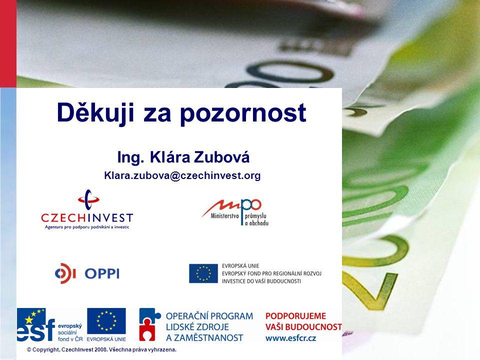 © Copyright, CzechInvest 2008. Všechna práva vyhrazena. Děkuji za pozornost Ing. Klára Zubová Klara.zubova@czechinvest.org