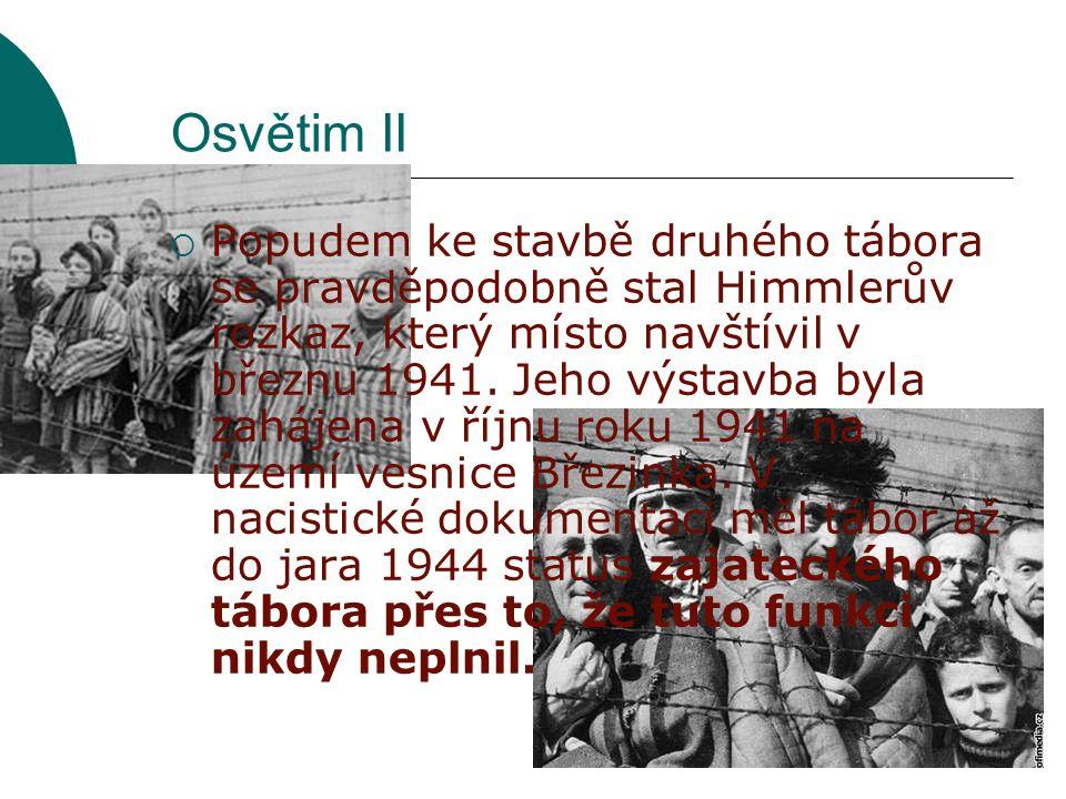 Osvětim II  Popudem ke stavbě druhého tábora se pravděpodobně stal Himmlerův rozkaz, který místo navštívil v březnu 1941.