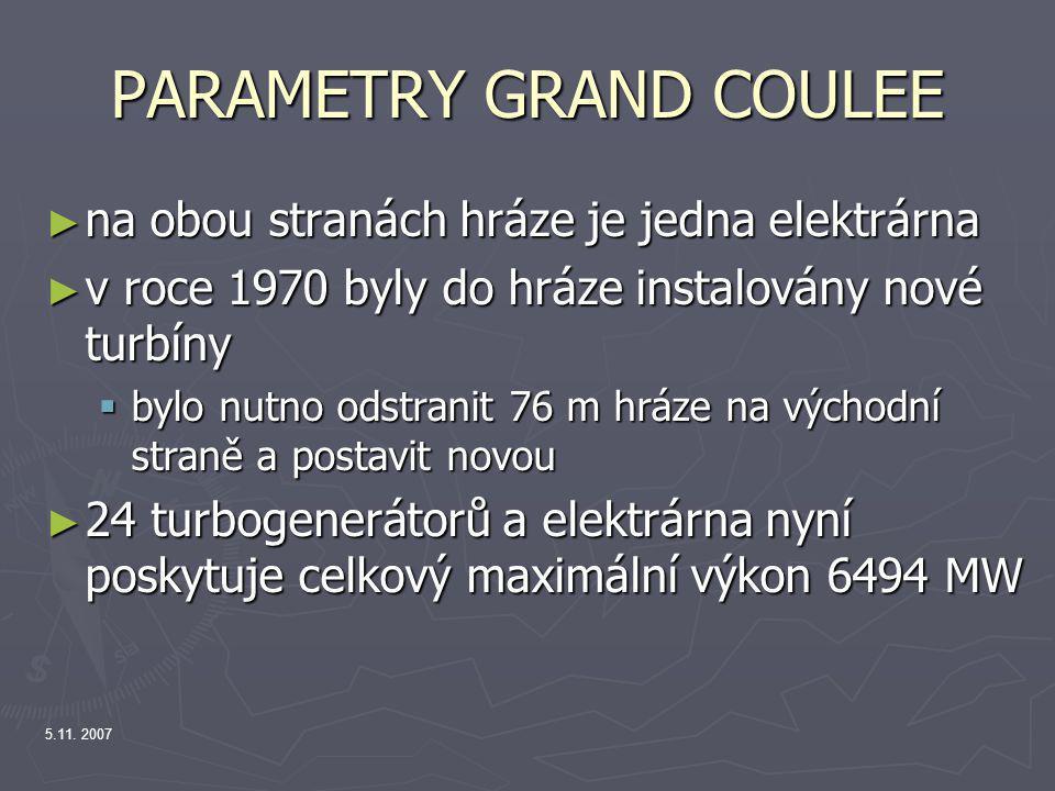PARAMETRY GRAND COULEE ► na obou stranách hráze je jedna elektrárna ► v roce 1970 byly do hráze instalovány nové turbíny  bylo nutno odstranit 76 m h