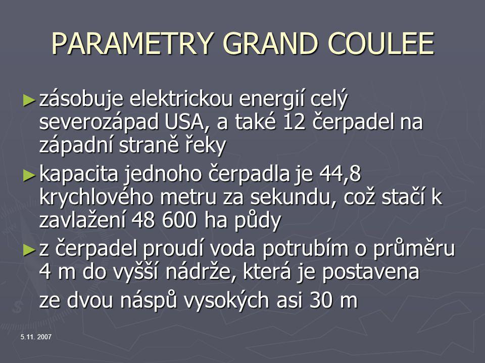 5.11. 2007 PARAMETRY GRAND COULEE ► zásobuje elektrickou energií celý severozápad USA, a také 12 čerpadel na západní straně řeky ► kapacita jednoho če