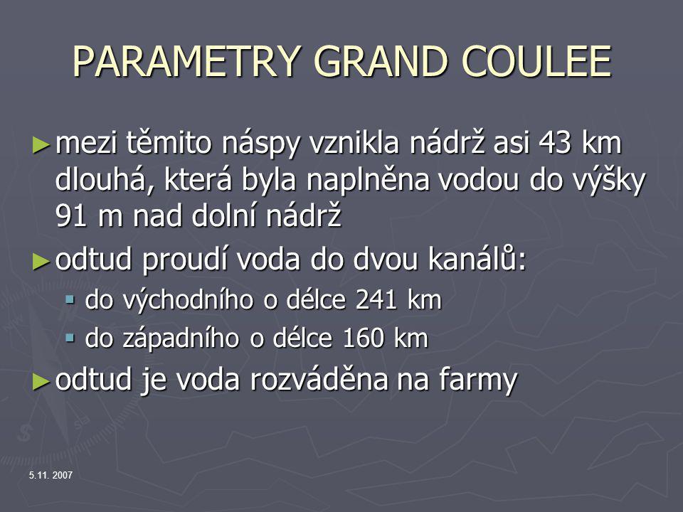 5.11. 2007 PARAMETRY GRAND COULEE ► mezi těmito náspy vznikla nádrž asi 43 km dlouhá, která byla naplněna vodou do výšky 91 m nad dolní nádrž ► odtud