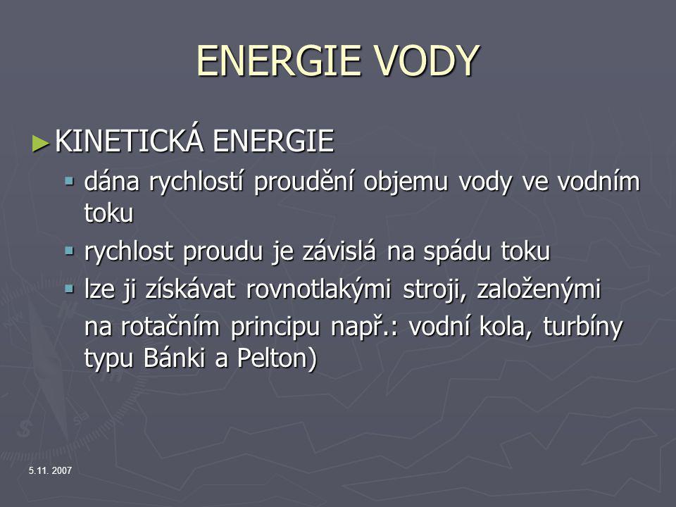 5.11. 2007 ENERGIE VODY ► KINETICKÁ ENERGIE  dána rychlostí proudění objemu vody ve vodním toku  rychlost proudu je závislá na spádu toku  lze ji z