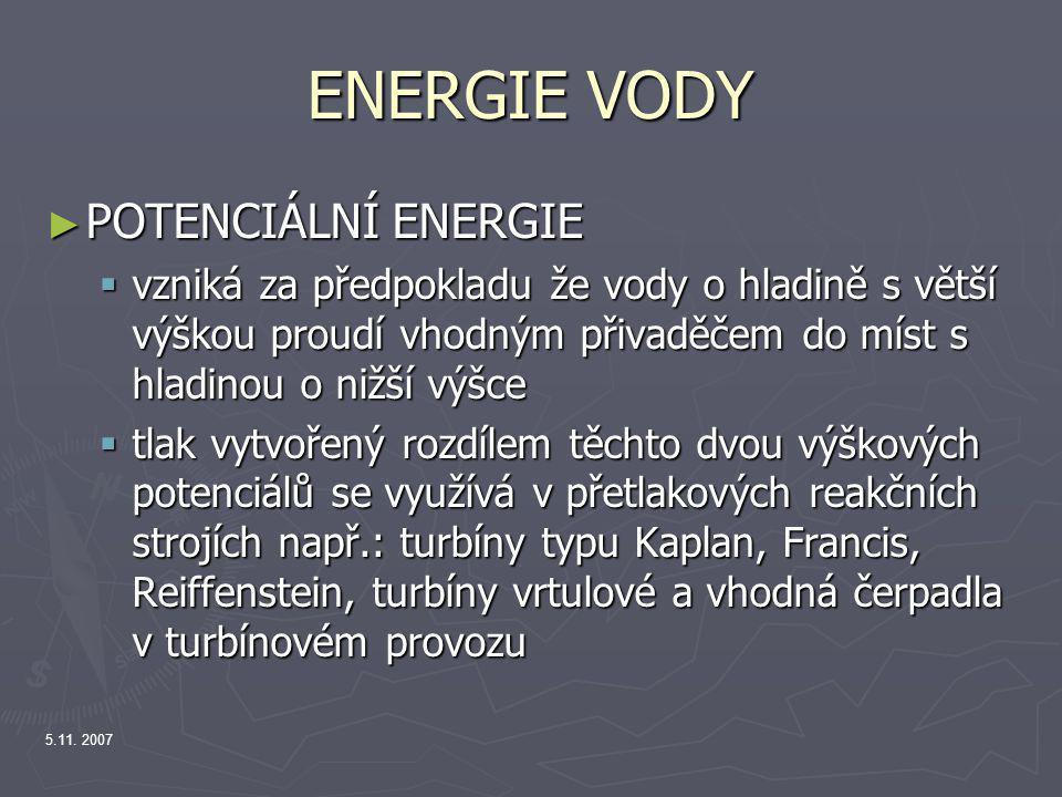 5.11. 2007 ENERGIE VODY ► POTENCIÁLNÍ ENERGIE  vzniká za předpokladu že vody o hladině s větší výškou proudí vhodným přivaděčem do míst s hladinou o