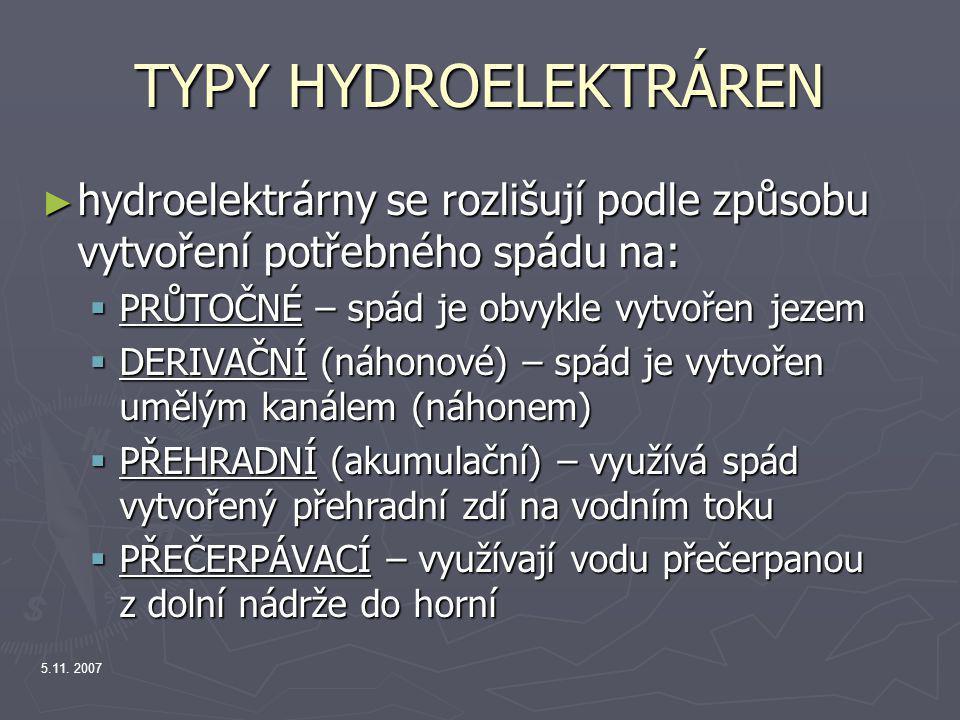 5.11. 2007 TYPY HYDROELEKTRÁREN ► hydroelektrárny se rozlišují podle způsobu vytvoření potřebného spádu na:  PRŮTOČNÉ – spád je obvykle vytvořen jeze