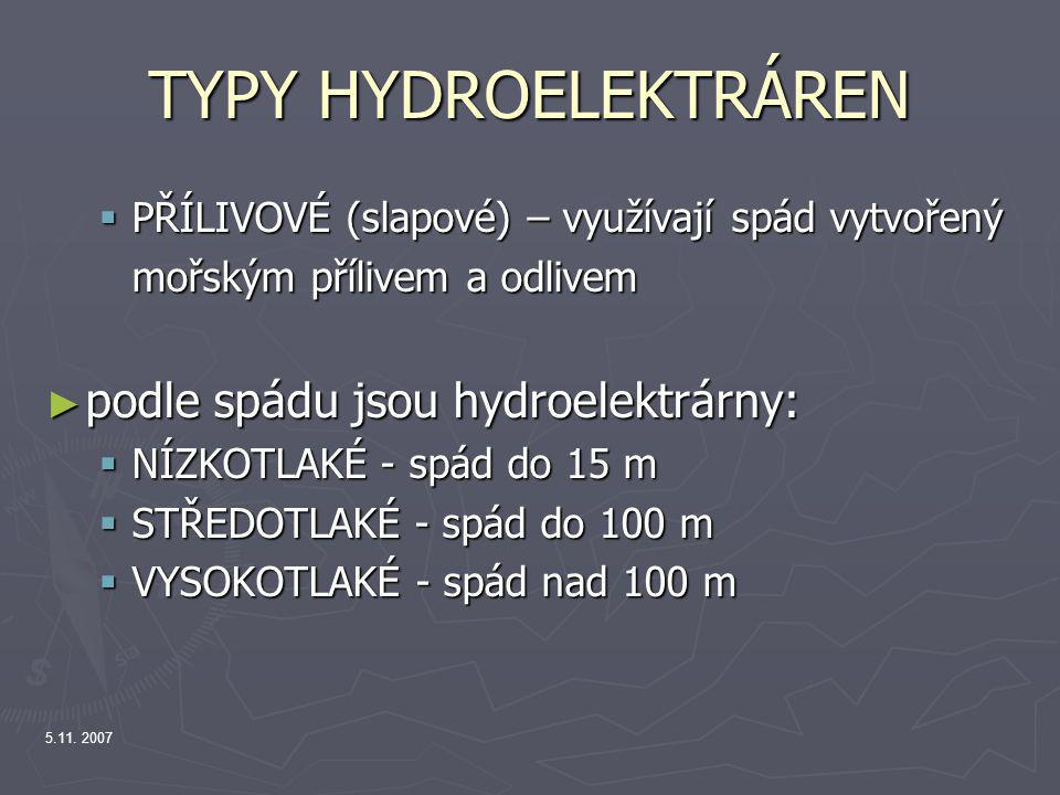 5.11. 2007 TYPY HYDROELEKTRÁREN  PŘÍLIVOVÉ (slapové) – využívají spád vytvořený mořským přílivem a odlivem ► podle spádu jsou hydroelektrárny:  NÍZK