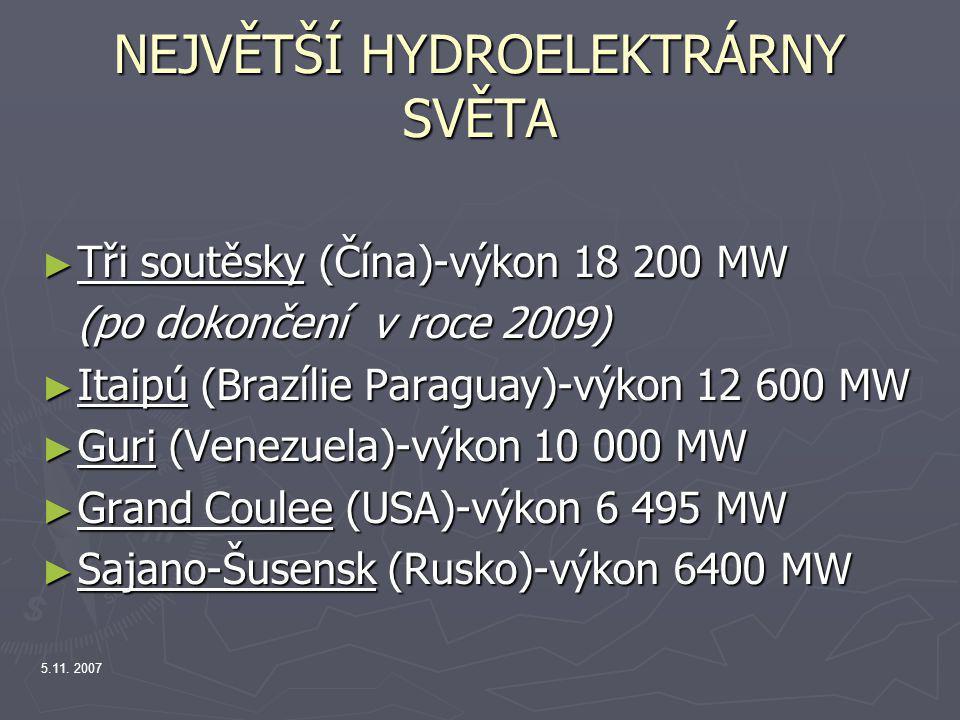 5.11. 2007 NEJVĚTŠÍ HYDROELEKTRÁRNY SVĚTA ► Tři soutěsky (Čína)-výkon 18 200 MW (po dokončení v roce 2009) ► Itaipú (Brazílie Paraguay)-výkon 12 600 M