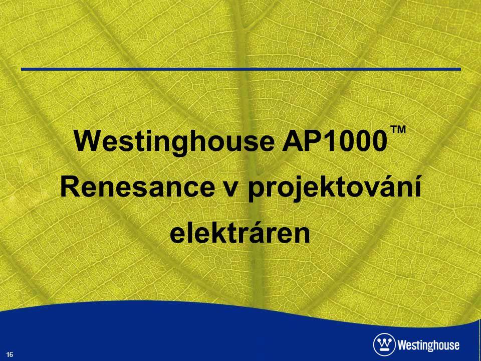 16 Westinghouse AP1000 ™ Renesance v projektování elektráren