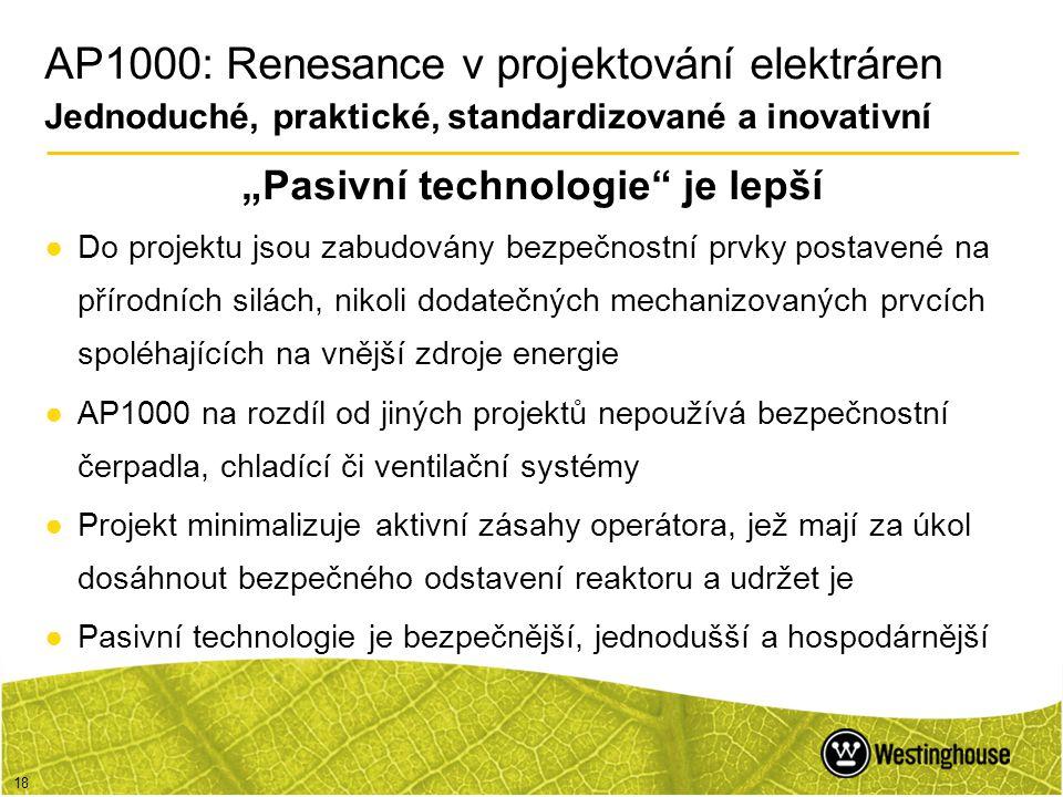 """18 """"Pasivní technologie"""" je lepší ●Do projektu jsou zabudovány bezpečnostní prvky postavené na přírodních silách, nikoli dodatečných mechanizovaných p"""