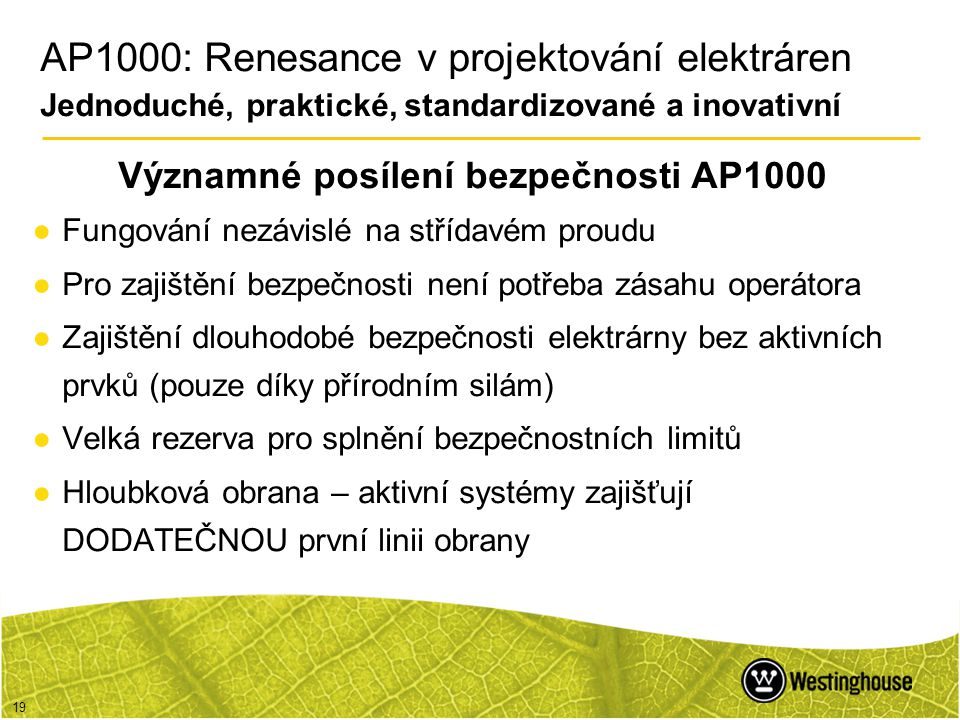 19 Významné posílení bezpečnosti AP1000 ●Fungování nezávislé na střídavém proudu ●Pro zajištění bezpečnosti není potřeba zásahu operátora ●Zajištění d