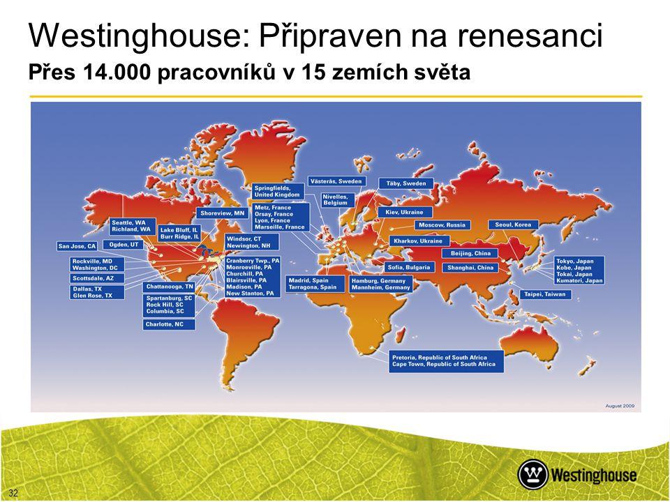 32 Westinghouse: Připraven na renesanci Přes 14.000 pracovníků v 15 zemích světa