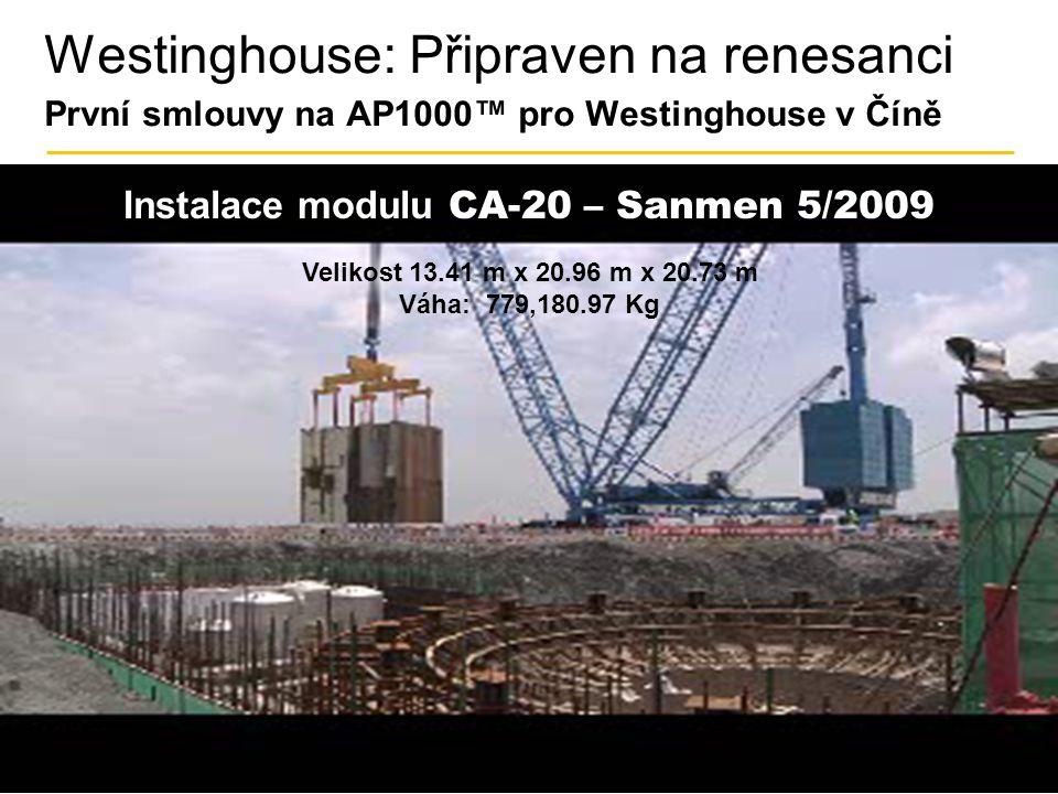 36 Westinghouse: Připraven na renesanci První smlouvy na AP1000™ pro Westinghouse v Číně Instalace modulu CA-20 – Sanmen 5/2009 Velikost 13.41 m x 20.
