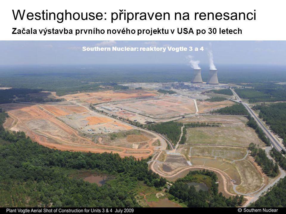39 Southern Nuclear: reaktory Vogtle 3 a 4 Westinghouse: připraven na renesanci Začala výstavba prvního nového projektu v USA po 30 letech