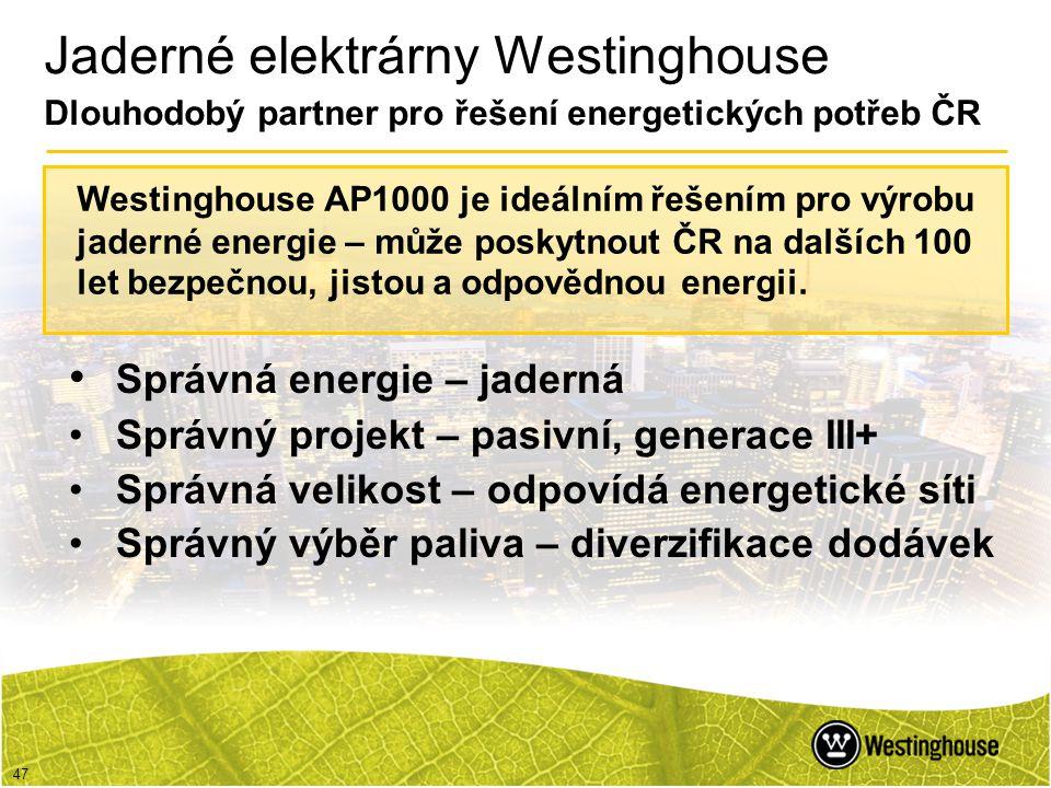 47 Jaderné elektrárny Westinghouse Dlouhodobý partner pro řešení energetických potřeb ČR • Správná energie – jaderná • Správný projekt – pasivní, gene
