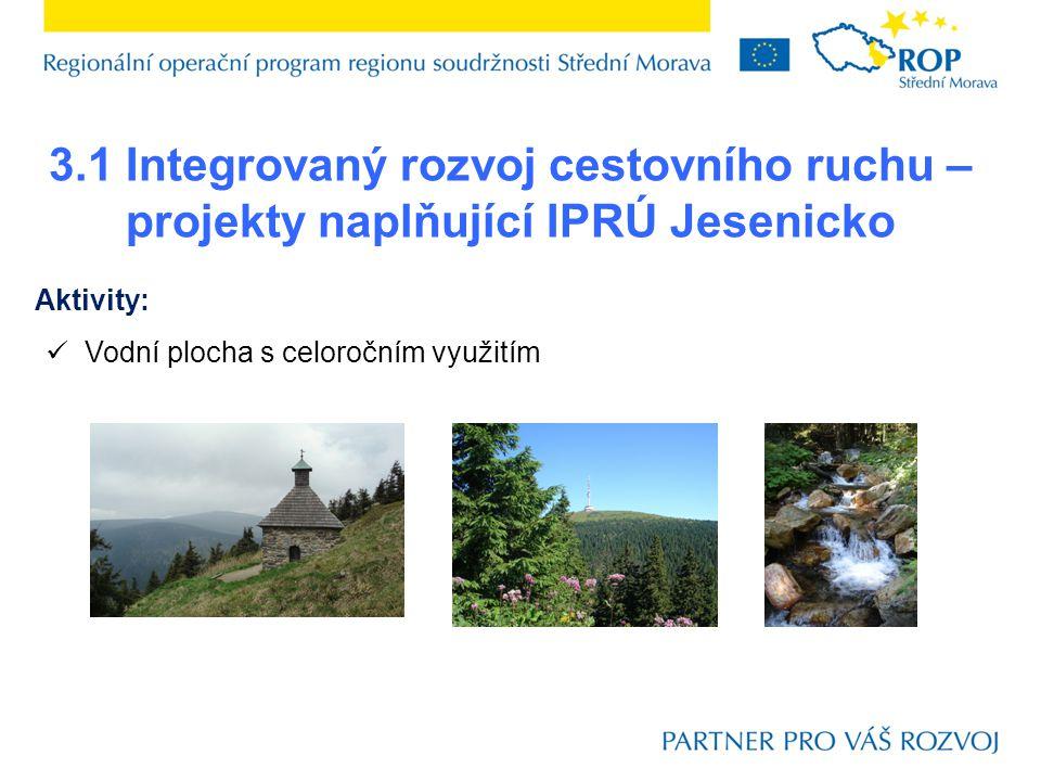 Aktivity:  Vodní plocha s celoročním využitím 3.1 Integrovaný rozvoj cestovního ruchu – projekty naplňující IPRÚ Jesenicko