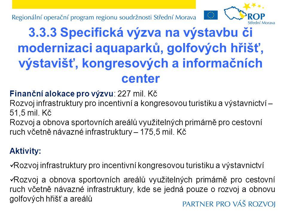3.3.3 Specifická výzva na výstavbu či modernizaci aquaparků, golfových hřišť, výstavišť, kongresových a informačních center Finanční alokace pro výzvu: 227 mil.