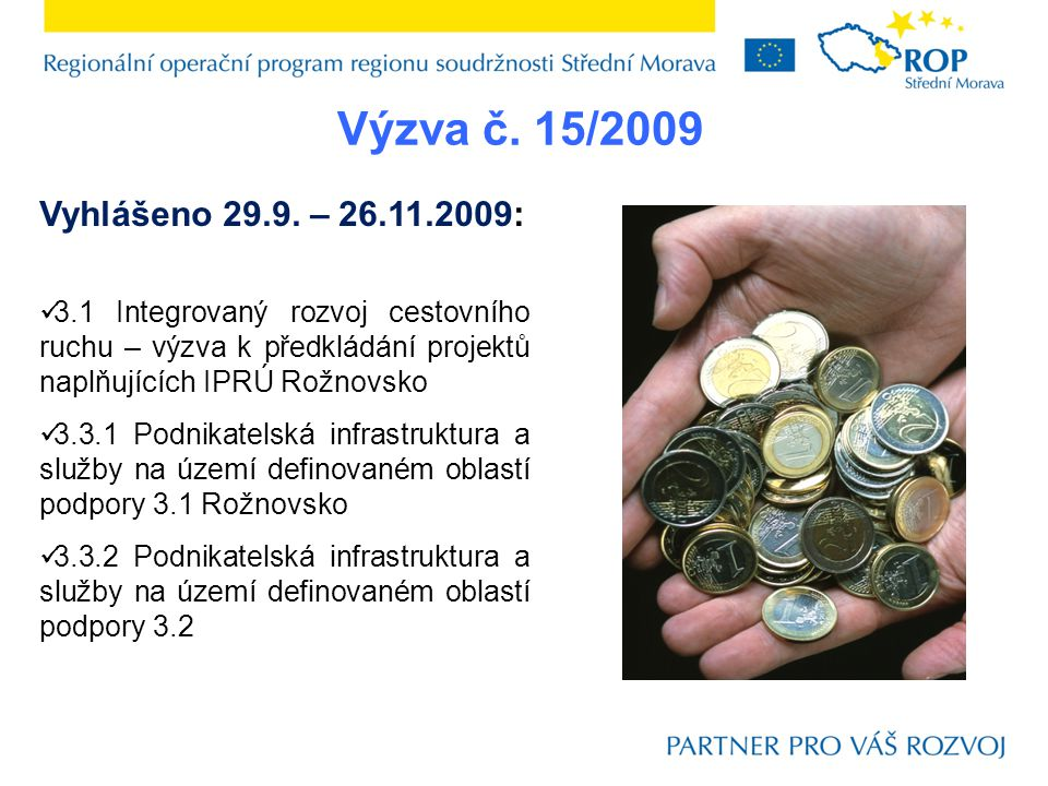 3.1 Integrovaný rozvoj cestovního ruchu – projekty naplňující IPRÚ Jesenicko Vyhlášení výzvy: 7.9.2009 - 5.11.2009 do 14.00 Oprávnění žadatelé/příjemci:  Obce, organizace zřizované nebo zakládané kraji, NNO, zájmová sdružení právnických osob Minimální výše dotace:  Individuální projekt – 1 mil.