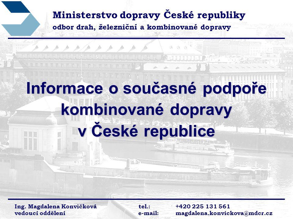 Informace o současné podpoře kombinované dopravy v České republice Ministerstvo dopravy České republiky odbor drah, železniční a kombinované dopravy Ing.