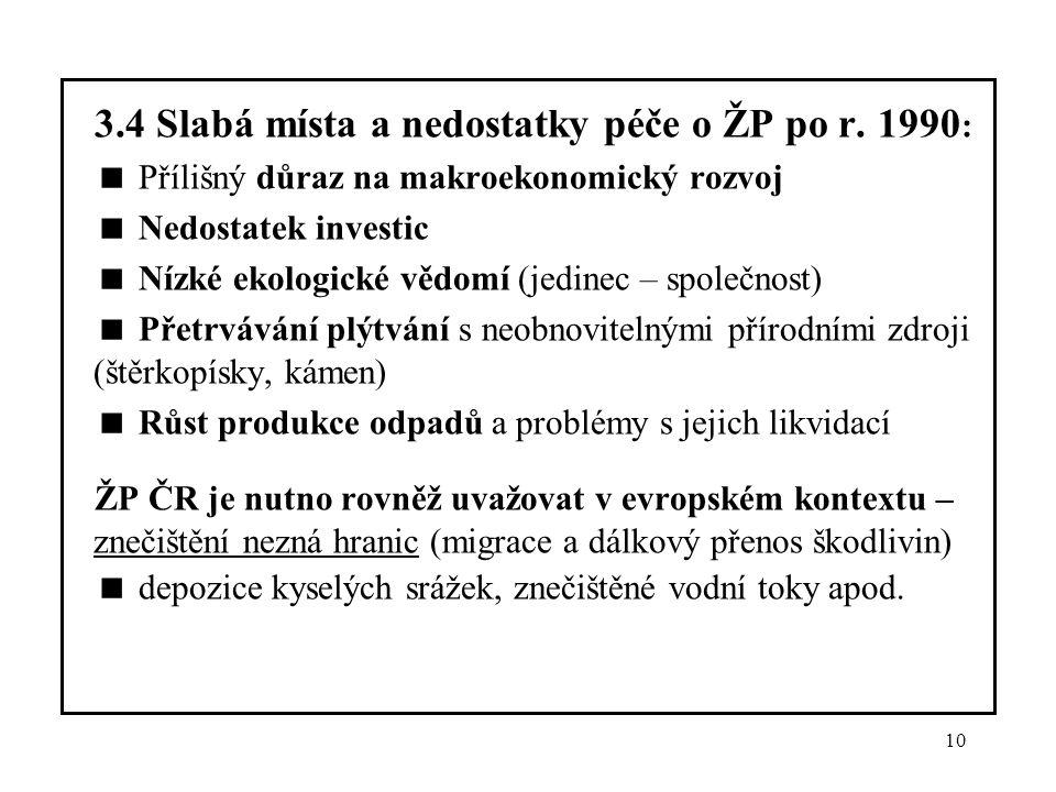 10 3.4 Slabá místa a nedostatky péče o ŽP po r. 1990 :  Přílišný důraz na makroekonomický rozvoj  Nedostatek investic  Nízké ekologické vědomí (jed